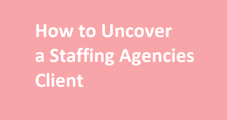 how to uncover a recruitment agencies client
